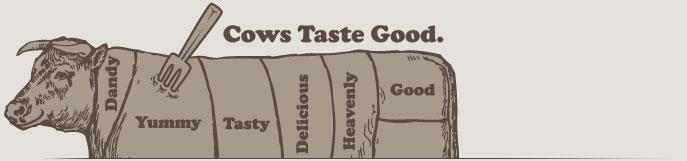 Cows taste Good.